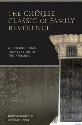 The Chinese Classic of Family Reverence: A Philosophical Translation of the Xiaojing - Rosemont, Henry, and Ames, Roger T