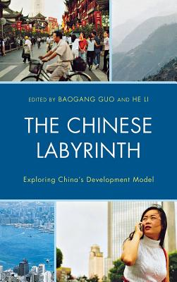 The Chinese Labyrinth: Exploring China's Model of Development - Guo, Baogang (Editor), and Li, He (Editor)
