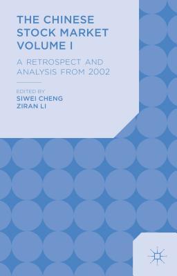 The Chinese Stock Market: A Retrospect and Analysis from 2002 Volume I: A Retrospect and Analysis from 2002 - Cheng, Siwei (Editor), and Li, Ziran (Editor)