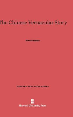 The Chinese Vernacular Story - Hanan, Patrick, Professor