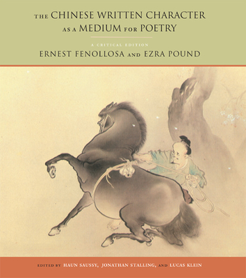 The Chinese Written Character as a Medium for Poetry: A Critical Edition - Fenollosa, Ernest
