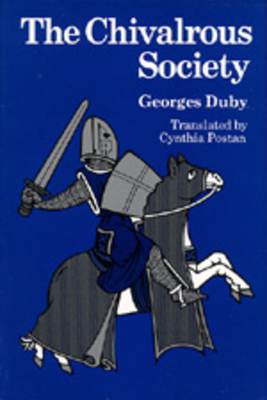 The Chivalrous Society - Duby, Georges, Professor, and Postan, Cynthia (Translated by)