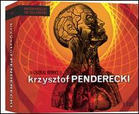 The Choral Works of Krzysztof Penderecki - Adam Kruszewski (baritone); Adam Zdunikowski (tenor); Agnieszka Rehlis (mezzo-soprano); Gennady Bezzubenkov (basso profundo);...