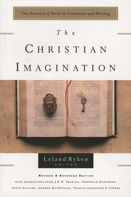 The Christian Imagination: The Practice of Faith in Literature and Writing - Ryken, Leland, Dr.