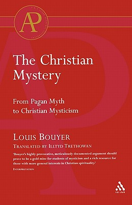 The Christian Mystery: From Pagan Myth to Christian Mysticism - Bouyer, Louis