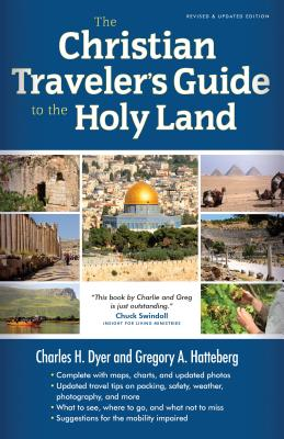 The Christian Traveler's Guide to the Holy Land - Dyer, Charles H, and Hatteberg, Gregory A