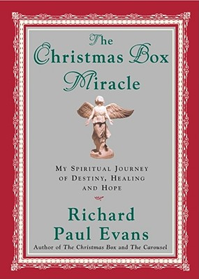 The Christmas Box Miracle: My Spiritual Journey of Destiny, Healing and Hope - Evans, Richard Paul