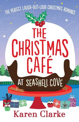 The Christmas Cafe at Seashell Cove: The Perfect Laugh Out Loud Christmas Romance - Clarke, Karen