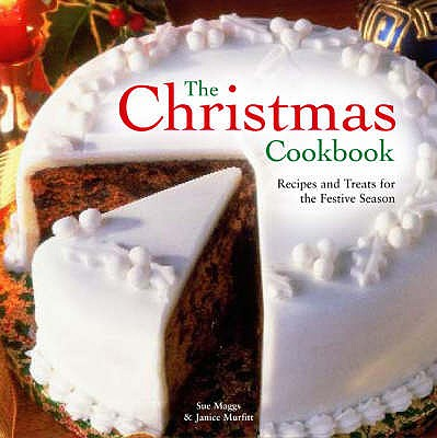 The Christmas Cookbook: Recipes and Treats for the Festive Season - Maggs, Sue, and Murfitt, Janice