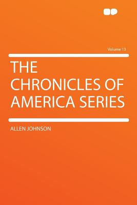 The Chronicles of America Series Volume 13 - Johnson, Allen