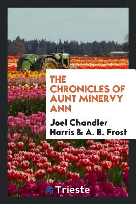 The Chronicles of Aunt Minervy Ann - Harris, Joel Chandler