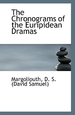 The Chronograms of the Euripidean Dramas - D S (David Samuel), Margoliouth