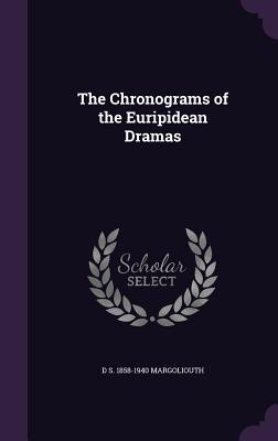 The Chronograms of the Euripidean Dramas - Margoliouth, D S 1858-1940