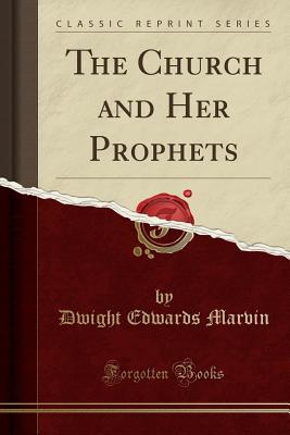 The Church and Her Prophets (Classic Reprint) - Marvin, Dwight Edwards