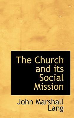 The Church and Its Social Mission - Lang, John Marshall