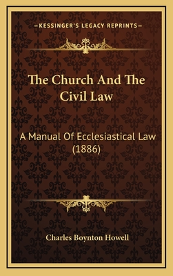 The Church and the Civil Law: A Manual of Ecclesiastical Law (1886) - Howell, Charles Boynton