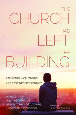 The Church Has Left the Building - Plekon, Michael (Editor), and McDowell, Maria Gwyn (Editor), and Schroeder, Elizabeth (Editor)