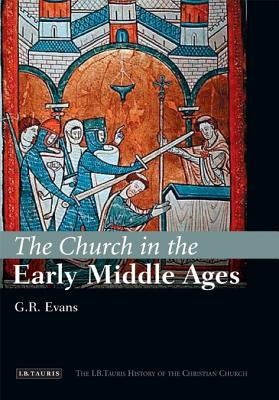 The Church in the Early Middle Ages - Evans, G R