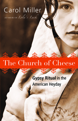 The Church of Cheese: Gypsy Ritual in the American Heyday - Miller, Carol, Msn