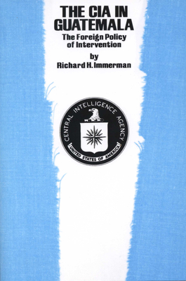 The CIA in Guatemala: The Foreign Policy of Intervention - Immerman, Richard H.