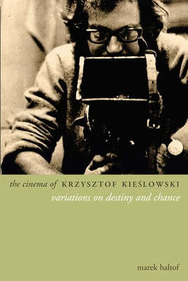 The Cinema of Krzysztof Kieslowski: Variations on Destiny and Chance - Haltof, Marek, Professor