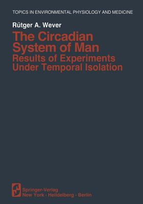 The Circadian System of Man: Results of Experiments Under Temporal Isolation - Wever, R a