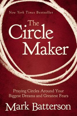 The Circle Maker - Batterson, Mark