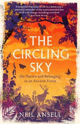 The Circling Sky: On Nature and Belonging in an Ancient Forest - Ansell, Neil