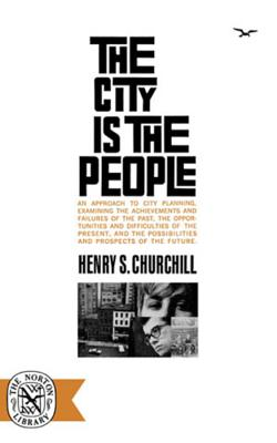 The City Is the People - Churchill, Helen, and Churchill, Henry S