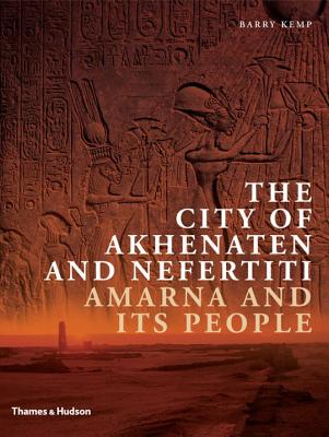 The City of Akhenaten and Nefertiti: Amarna and Its People - Kemp, Barry