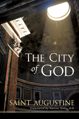 The City of God - Saint Augustine of Hippo, and Dods, Marcus (Translated by)