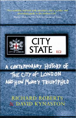 The City State: How the Markets Came to Rule the World - Roberts, Richard, and Kynaston, David