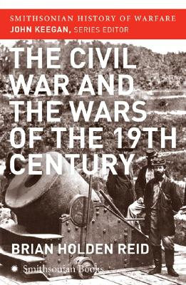 The Civil War and the Wars of the Nineteenth Century - Reid, Brian Holden