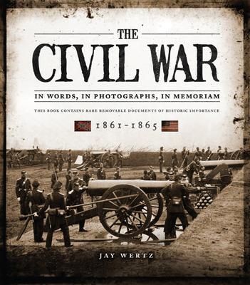 The Civil War in Words, in Photographs, in Memoriam: 1861-1865 - Wertz, Jay