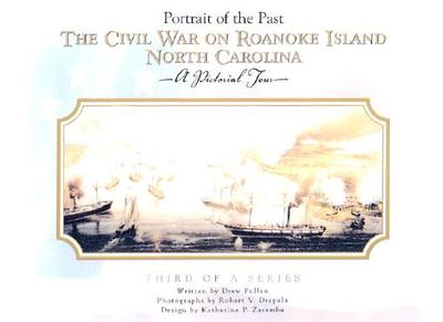 The Civil War on Roanoke Island North Carolina: A Pictorial Tour - Pullen, Drew, and Drapala, Robert V (Photographer), and Zarembaa, Katherine P (Designer)