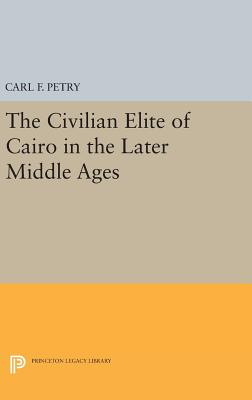 The Civilian Elite of Cairo in the Later Middle Ages - Petry, Carl F.