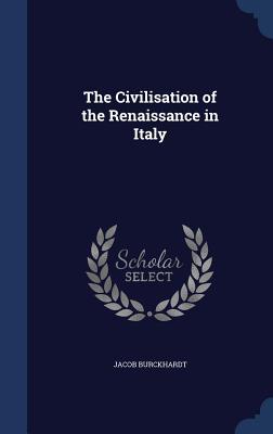 The Civilisation of the Renaissance in Italy - Burckhardt, Jacob
