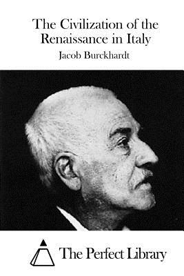 The Civilization of the Renaissance in Italy - Burckhardt, Jacob, and The Perfect Library (Editor)