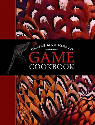 The Claire MacDonald Game Cookbook - MacDonald, Claire