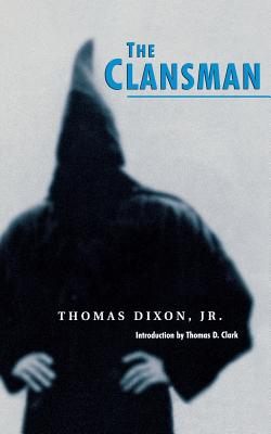 The Clansman: An Historical Romance of the Ku Klux Klan - Dixon, Thomas, and Clark, Thomas D (Introduction by)