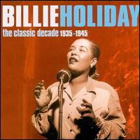 The Classic Decade 1935-1945 - Billie Holiday