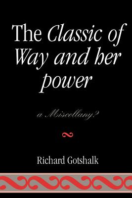 The Classic of Way and Her Power: A Miscellany? - Gotshalk, Richard