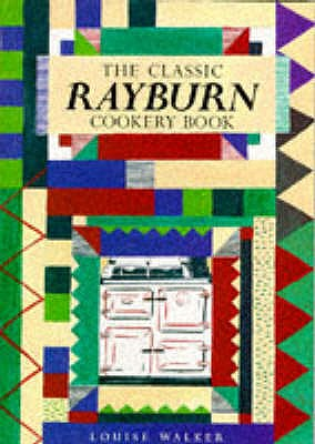 The Classic Rayburn Cookery Book - Walker, Louise