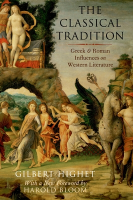 The Classical Tradition: Greek and Roman Influences on Western Literature - Highet, Gilbert, Professor, and Bloom, Harold (Foreword by)