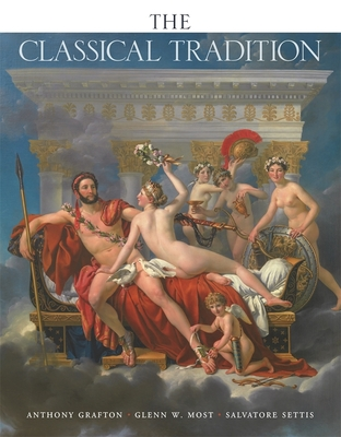 The Classical Tradition - Grafton, Anthony (Editor), and Most, Glenn W. (Editor), and Settis, Salvatore (Editor)