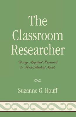 The Classroom Researcher: Using Applied Research to Meet Student Needs - Houff, Suzanne G