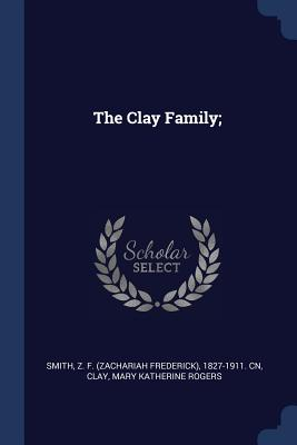 The Clay Family; - Smith, Z F 1827-1911 Cn, and Clay, Mary Katherine Rogers