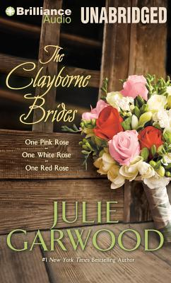 The Clayborne Brides: One Pink Rose, One White Rose, One Red Rose - Garwood, Julie, and Naramore, Mikael (Performed by)