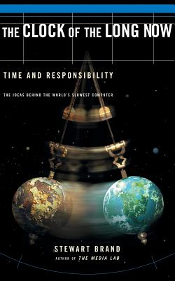 The Clock of the Long Now: Time and Responsibility - Brand, Stewart