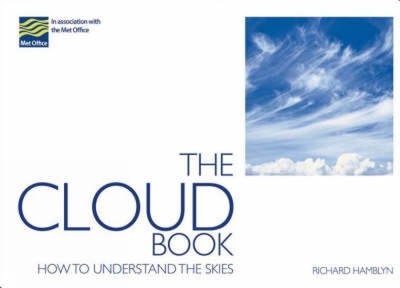 The Cloud Book: How to Understand the Skies - Hamblyn, Richard